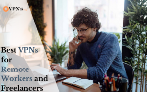 8 Best VPNs for Remote Workers and Freelancers