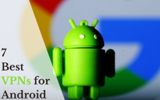 7 Best VPNs for Android