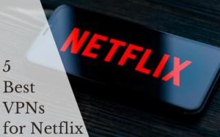 5 Best Netflix VPNs That Still Work Reliably