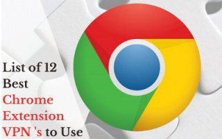 List of 12 Best Chrome Extension VPN 's to Use in 2021