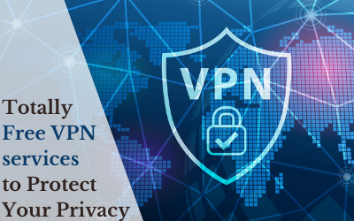 Totally Free VPN services to Protect Your Privacy